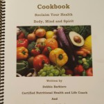 Deb's Healthy Plate Cookbook--Reclaim Your Health Body, Mind and Spirit